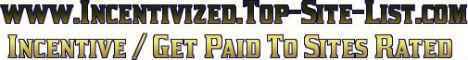 Incentivized Top Site List - Incentive / Get Paid To Sites Rated