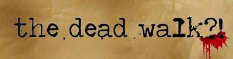 The Dead Walk?!