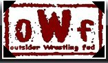 Outsider Wrestling Federation ; OWFWRESTLING.COM