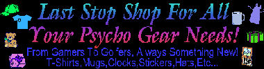 Last Stop Shop for all your Psycho Gear needs!