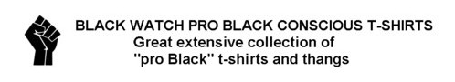 BLACK WATCH PRO BLACK CONSCIOUS TEES AND THANGS