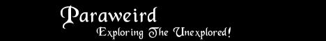 Paraweird - Exploring The Unexplored!