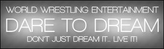 �� WWE: DARE TO DREAM ��