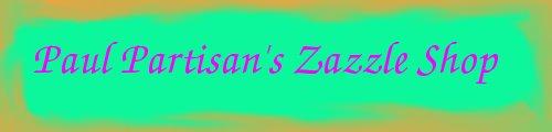 Paul Partisan's Zazzle Shop