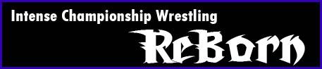 Intense Championship Wrestling ReBorn!