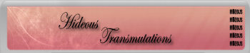 Hideous Transmutations