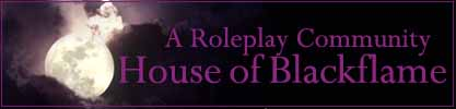 House of Blackflame - Roleplay Chatrooms