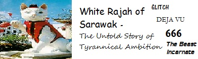 White Rajah of Sarawak - The Untold Story of Tyrannical Ambition