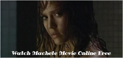 WATCH MACHETE MOVIE ONLINE FREE