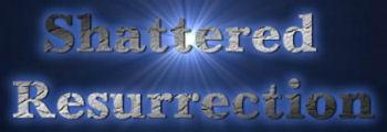 Shattered Resurrection