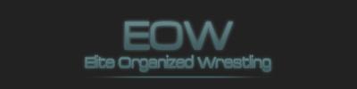 EOW- Elite Orgainzed Wrestling