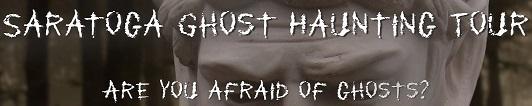 Saratoga Ghost Haunting Tours