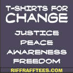 RIFFRAFFTEES.com : t-shirts- Justice; peace; Awareness; Freedom