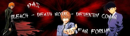 Das Bleach - Death Note - Detektiv Conan Fan Forum!