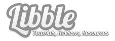 Libble - Tutorials, Resources, & Reviews